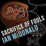 Sacrifice of Fools | Ian McDonald