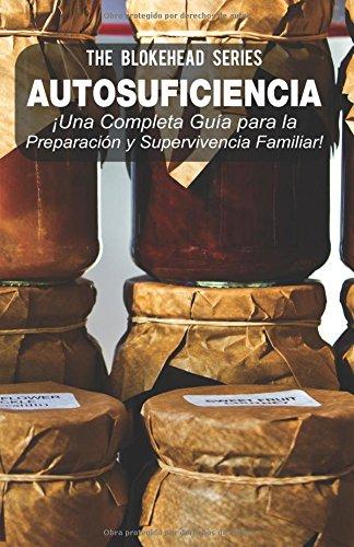 Descargar Libro Autosuficiencia: ¡una Completa Guía Para La Preparación Y Supervivencia Familiar! The Blokehead
