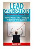 img - for Lead Generation for Professional Service Firms: Proven Marketing Strategies To Double Your Business book / textbook / text book