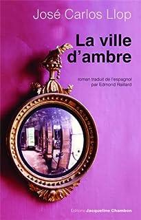 La ville d'ambre : roman, Llop, José Carlos