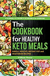 The cookbook  for healthy keto meals: Simple, healthy, instant pot and vegetarian recipes (the best recipes for keto diets, cookbook for beginners) (The cookbook's recipes 1)
