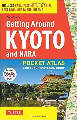 ?PORTABLE? Getting Around Kyoto And Nara: Pocket Atlas And Transportation Guide; Includes Nara, Fushimi, Uji, Mt Hiei, Lake Biwa, Ohara And Kurama. LIANA Florida Reunion PARRILLA Empresa Franklin