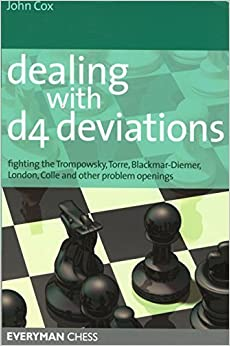 Dealing with d4 Deviations: Fighting The Trompowsky, Torre, Blackmar-Diemer, Stonewall, Colle And Other Problem Openings (Everyman Chess) by John Cox (2005-11-15)