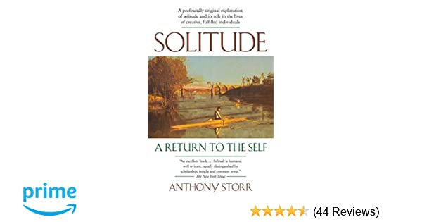 Solitude a return to the self anthony storr 9780743280747 amazon solitude a return to the self anthony storr 9780743280747 amazon books fandeluxe Images
