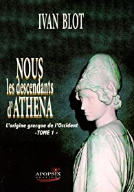 Nous les descendants d'Athena, tome 1 : L'origine grecque de l'Occident par Ivan Blot