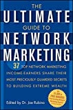 The Ultimate Guide to Network Marketing: 37 Top Network Marketing Income-Earners Share Their Most Preciously-Guarded Secrets to Building Extreme Wealth (2005-10-21)