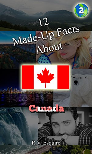 Made-Up Facts About: Canada - Canada Esquire