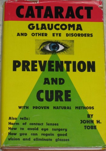 Cataract  Glaucoma And Other Eye Disorders   Prevention And Cure With Proven Natural Methods
