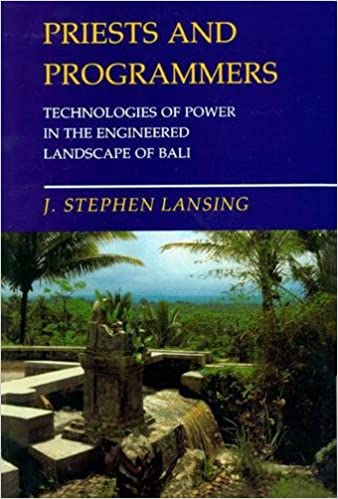 Priests and Programmers: Technologies of Power in the Engineered Landscape of Bali, Lansing, J. Stephen