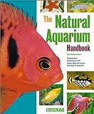 natural aquariums - Natural Aquarium Handbook, The (Barron's Pet Handbooks)