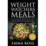 Weight Watchers Meals: Over 50 Smart Points Recipes for Healthy Eating in the Real World