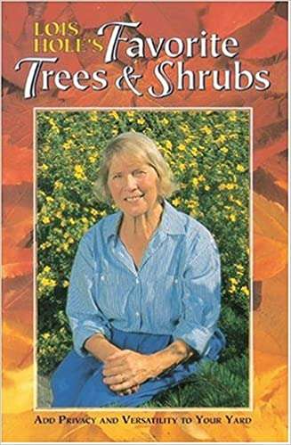 Lois Hole S Favorite Trees And Shrubs Add Privacy And Versatility
