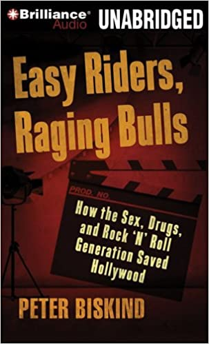 Easy Riders, Raging Bulls: How the Sex-Drugs-and-Rock 'N'