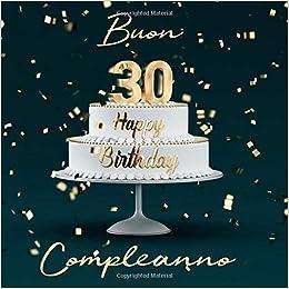 Auguri Di Buon Compleanno 30.Amazon Com Buon Compleanno 30 Anni Libro Degli Ospiti