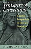 Whispers of Liberation, Feminist Perspective on the New Testament, Nicholas King, 0809138166