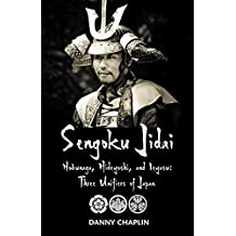 Sengoku Jidai. Nobunaga, Hideyoshi, and Ieyasu: Three Unifiers of Japan