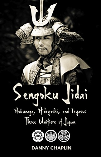 Sengoku Jidai. Nobunaga, Hideyoshi, and Ieyasu: Three Unifiers of Japan (English Edition) por [Chaplin, Danny]