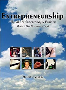 Entrepreneurship, The Art of Succeeding in Business: Business Plan Development Guide by Michael D. Zeiders