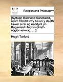 [Sylfaen Buchedd Sanctaidd, Neu'R Ffordd Trwy Ba un y Daeth Llawer O Rai Ag Oeddynt Yn Baganiaid I Fod Yn Grist'-Nogion Enwog, ], Hugh Turford, 1140916726