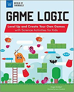 Game Logic: Level Up and Create Your Own Games with Science Activities for Kids Build It Yourself: Amazon.es: Smibert, Angie, Chandhok, Lena: Libros en idiomas extranjeros