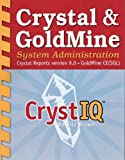 img - for Crystal & Goldmine System Administration: Crystal Reports Version 9.0 - Goldmine Ce- Sql book / textbook / text book