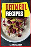 Oatmeal Recipes: Oatmeal Cookbook: 65 Most Amazing Oats Recipes & Oatmeal Diet Plan!