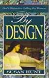 By Design : God's Distinctive Call, Hunt, Susan, 1880692120