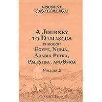 A Journey to Damascus through Egypt, Nubia, Arabia Petræa, Palestine, and Syria: Volume 2