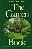 The Garden Book: Designing, Creating, and Maintaining Your Garden