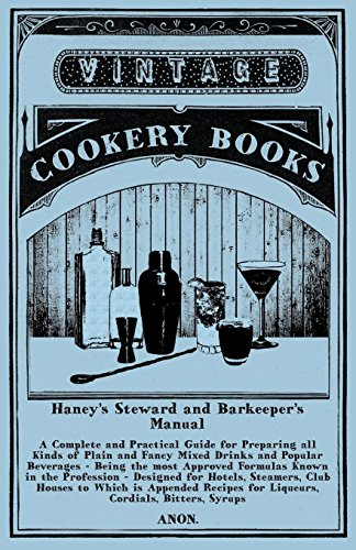 Haney's Steward and Barkeeper's Manual: A Complete and Practical Guide for Preparing all Kinds of Plain and Fancy Mixed Drinks and Popular Beverages - ... - Designed for Hotels, Steamers, Club (Designed Plain)