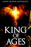 img - for King of Ages: A King Arthur Anthology book / textbook / text book