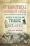 Curiosities of the Confederate Capital, Brian Burns, 1609499549