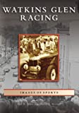 img - for Watkins Glen Racing (Images of Sports) book / textbook / text book