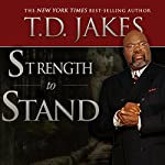 Strength to Stand: Overcoming, Succeeding, Thriving, Advancing, Winning | T. D. Jakes