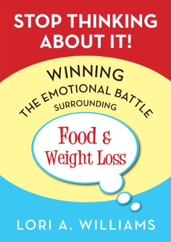 Stop Thinking About It! Winning the Emotional Battle Surrounding Food and Weight Loss by Lori Williams is Featured in Today's Kindle Daily Deals!