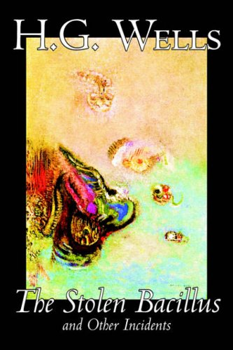 The Stolen Bacillus and Other Incidents by H. G. Wells, Science Fiction, Literary, Short Stories