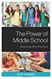 The Power of Middle School : Maximizing These Vital Years, Babbage, Keen J., 1610487036