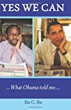 Yes We Can... . What Obama Told Me, Ike Ibe, 1463750560