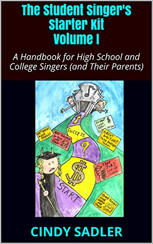 The Student Singer's Starter Kit Volume I: A Handbook for High School and College Singers (and Their Parents)