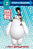 robot baymax - I Am Baymax (Disney Big Hero 6) (Step into Reading)