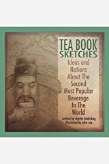 Tea Book Sketches: Ideas And Notions About The Second Most Popular Beverage In The World (Volume 1) Paperback