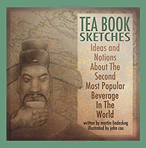 Tea Book Sketches: Ideas And Notions About The Second Most Popular Beverage In The World (Volume 1)