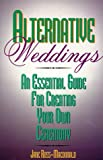img - for Alternative Weddings: An Essential Guide for Creating Your Own Ceremony book / textbook / text book