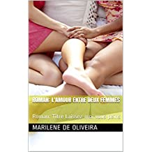 Roman: l'amour entre deux femmes: Roman: Titre Laissez-moi vous peins (French Edition)