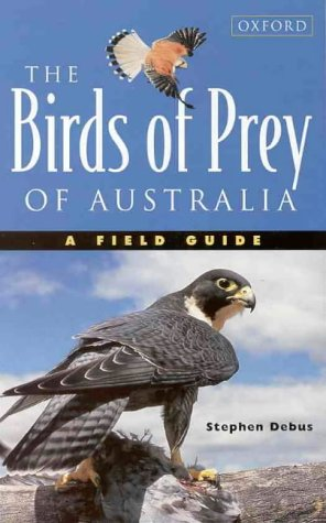 The Birds of Prey of Australia: A Field Guide to Australian Raptors