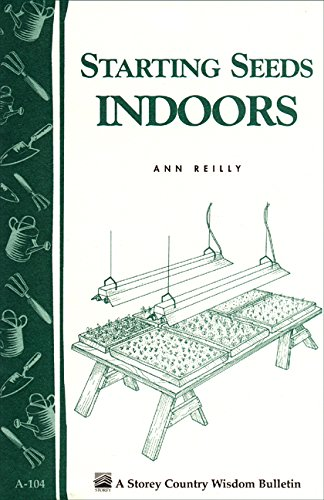 Starting Seeds Indoors: Storey's Country Wisdom Bulletin  A-104 (Best Way To Grow Vegetables Indoors)