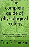 The complete guide of physiological ecology: Easy course on organisms and their physical environment (Agronomy series)
