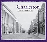 Charleston: Then and Now, W. Chris Phelps, 1909108413
