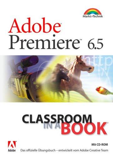 Adobe Premiere 6.5 - Classroom in a Book Das offizielle Übungsbuch - mit CD-ROM