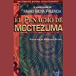 El Penacho de Moctezuma [The Panacho of Moctezuma] (Texto Completo)   Mario Moya Palencia